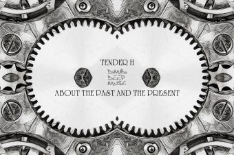 RELEASED: Tender H – About the Past and the Present